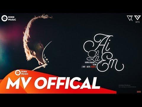 Ai Là Em - Dương Edward x SlimV | VRT x Deye Remix - Thời lượng: 4:37.