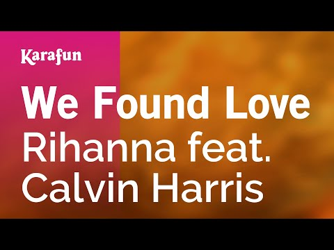 , title : 'Karaoke We Found Love - Rihanna *'
