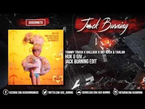 Huk U Giv (Jack Burning Edit) - Tommy Trash x Dallask x Def Rock & Tarlan
