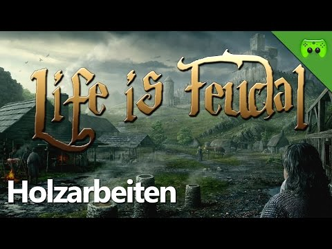 LIFE IS FEUDAL # 4 - Holzarbeiten «» Let's Play Life is Feudal: Your Own | Full HD
