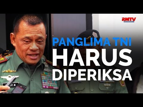 Panglima TNI Harus Diperiksa