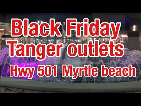 Black Friday Tanger outlets hwy 501 Myrtle beach 11/22/18...Thursday around 10:30 pm