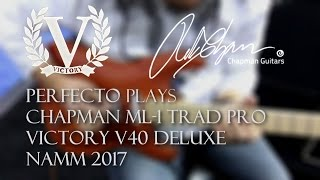 3. NAMM 2017: 2017 Chapman ML-1 Traditional PRO and 2017 VICTORY V40 Deluxe combo (PERFECTO DE CASTRO)
