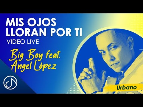 Mis Ojos Lloran Por Ti - Big Boy Feat. Angel López / Live Video