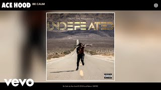 Ace Hood - Be Calm (Audio)