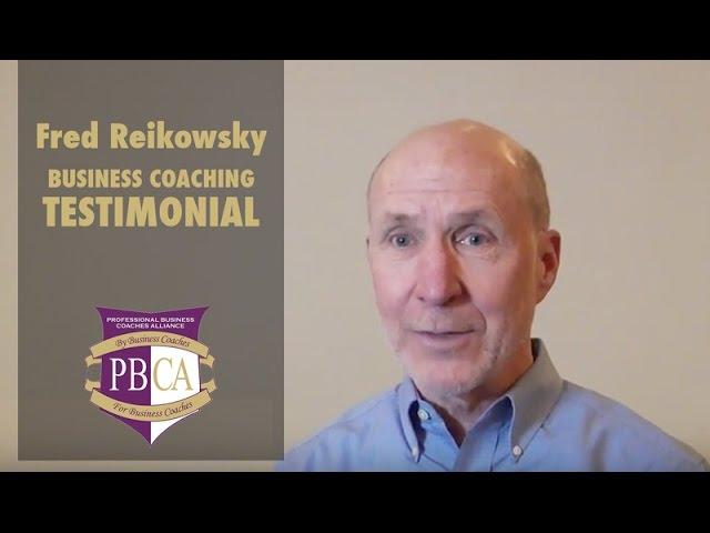 Fred Reikowsky | Business Coaching Testimonial