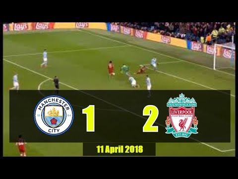 Manchester City Vs Liverpool (1 -  2 ) All Goal Full Highligh 11 April 2018