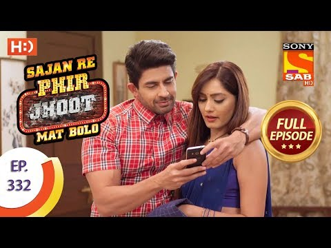 Sajan Re Phir Jhoot Mat Bolo - Ep 332 - Full Episode - 4th September, 2018
