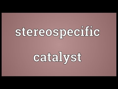 Stereospecific catalyst Meaning