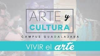 Arte y Cultura Campus Guadalajara 2017