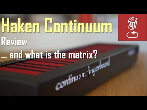 Haken Continuum in depth review, and what is the Matrix...?
