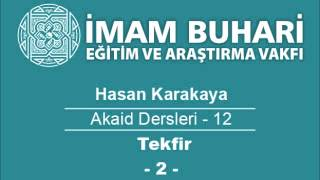 Hasan KARAKAYA Hocaefendi-Akaid Dersleri 12: Tekfir Meselesi-II