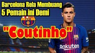 Download Video Barcelona Rela Membuang 5 Pemain ini Demi Coutinho MP3 3GP MP4