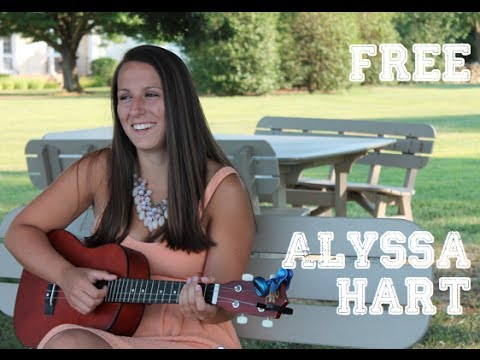 ALYSSA HART - Free Cover - Alyssa Hart Because I didn't wind up filming myself when recording the song, the video turned into a hodgepodge of long lost footage. About to l...