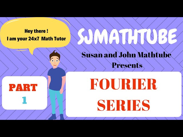 Fourier Series - 1 - Step By Step Explanation