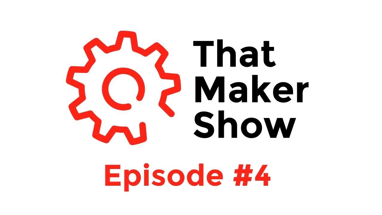 That Maker Show #4 - 04 April 2014