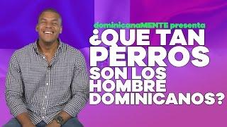 ¿Qué tan perros son los hombre dominicanos?