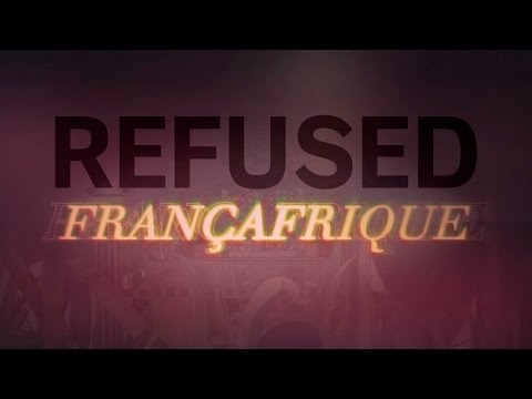 "Refused - ""Françafrique"""
