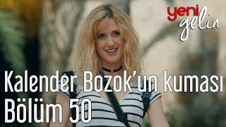 Video Yeni Gelin 50. Bölüm - Kalender Bozok'un Yeni Kuması MP3, 3GP, MP4, WEBM, AVI, FLV Mei 2018