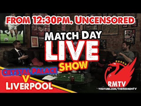 Matchday LIVE! Crystal Palace v Liverpool (Uncensored)