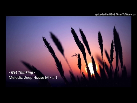 - Get Thinking -  Melodic Deep House Mix #1
