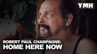 Robert Paul Champagne: Home Here Now - Full Interview