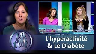 On s dit tout: L hyperactivité & Le Diabète