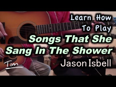 Jason Isbell Songs That She Sang In The Shower Guitar Lesson, Chords, and Tutorial