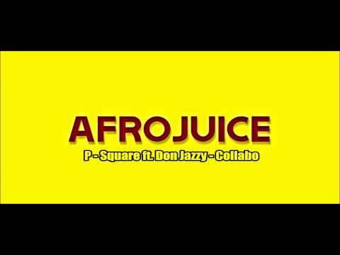 P-Square Ft Don Jazzy - Collabo (NEW 2014 AUDIO)