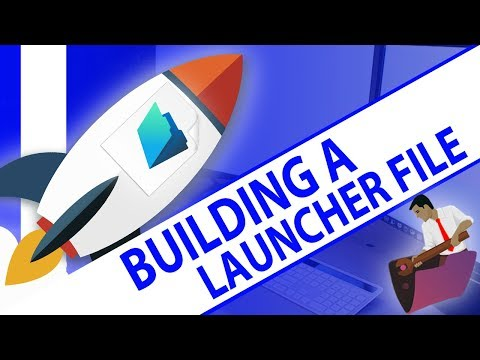 017 How to Build a Launcher File