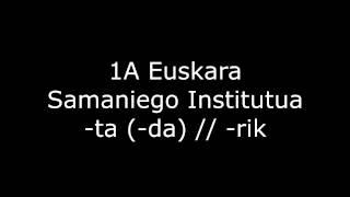1A Euskara Samaniego Institutua -ta (-da) // -rik