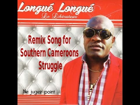 Longue Longue -Remix Song For Southern Cameroons Struggle