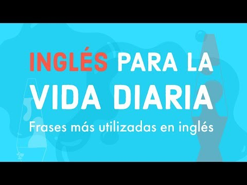 Inglés para la vida diaria - Frases más utilizadas en inglés