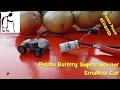 Potato Power revisited PART 10 Potato Battery Supercapacitor Smallest Car SUCCESS waptubes