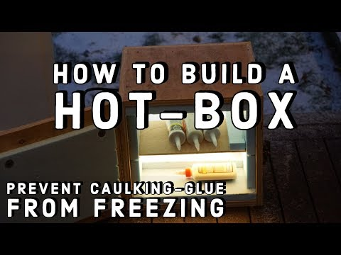 How To Build A HOT BOX  [Prevent caulking and Adhesives from freezing]