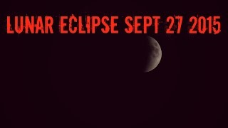 SUPERMOON Lunar Eclipse Sept 27 2015 : 4K Timelapse