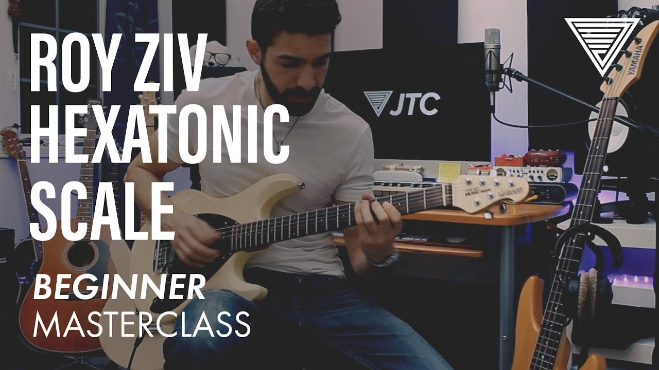 New – Roy Ziv's Hexatonic Scale Masterclass: Beginner | JTC Guitar