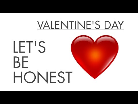 Let s Be Honest About Valentine s Day