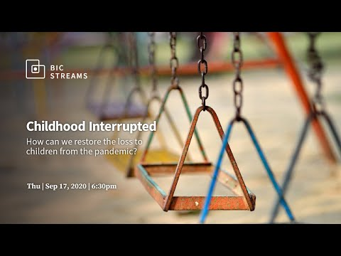 Childhood Interrupted - How can we restore the loss to children from the pandemic?