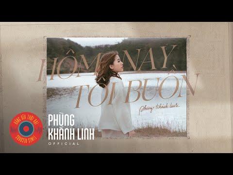 Video HÔM NAY TÔI BUỒN | Official MV | Phùng Khánh Linh download in MP3, 3GP, MP4, WEBM, AVI, FLV January 2017