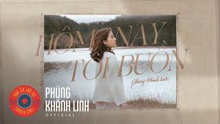 Video HÔM NAY TÔI BUỒN | Official MV | Phùng Khánh Linh MP3, 3GP, MP4, WEBM, AVI, FLV Mei 2018