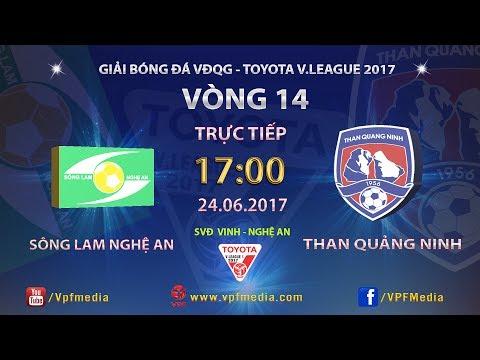 TRỰC TIẾP | SÔNG LAM NGHỆ AN vs THAN QUẢNG NINH | VÒNG 14 TOYOTA V LEAGUE 2017