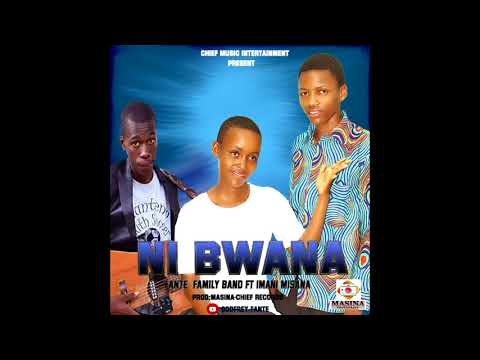 FANTE FAMILY BAND ft IMANI MISANA-NI BWANA
