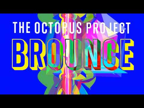 The Octopus Project - Brounce