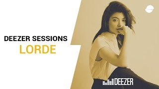 Lorde - Live Deezer Session (Pure Heroine)