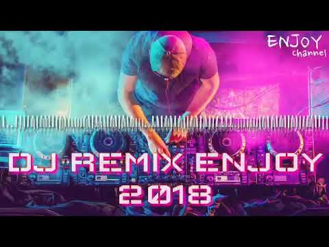 DJ REMIX ENJOY 2018 PALING SANTAI