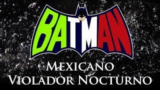 Video BATMAN MEXICANO - EL VIOLADOR DE LA NOCHE (NUEVA PELICULA) EL TRAILER OFICIAL MP3, 3GP, MP4, WEBM, AVI, FLV Agustus 2018