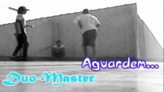 Preparação para o Duo-Master. Aguardem.... Comu. http://www.orkut.com.br/Main#Community?cmm=106648663 Twitters:...