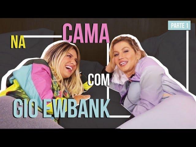NA CAMA COM GIO EWBANK E... GISELE BÜNDCHEN (PARTE 1) l GIOH - Giovanna Ewbank