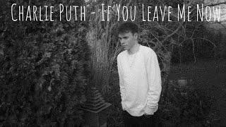 Video Charlie Puth - If You Leave Me Now ft. Boyz II Men - Cover (Lyrics) MP3, 3GP, MP4, WEBM, AVI, FLV Januari 2018